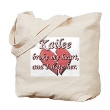 Kailee broke my heart and I hate her Tote Bag