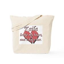 Kaila broke my heart and I hate her Tote Bag