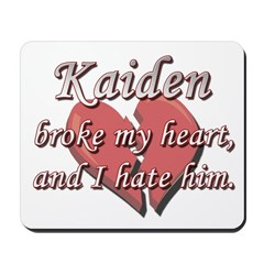 Kaiden broke my heart and I hate him Mousepad