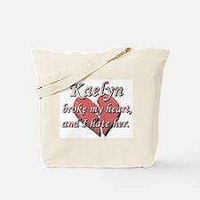 Kaelyn broke my heart and I hate her Tote Bag