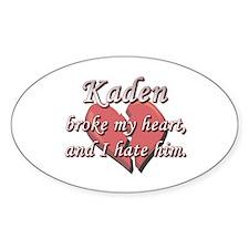 Kaden broke my heart and I hate him Oval Decal