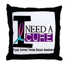 I Need A Cure THYROID DISEASE Throw Pillow