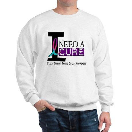 I Need A Cure THYROID DISEASE Sweatshirt