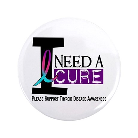 """I Need A Cure THYROID DISEASE 3.5"""" Button (100 pac"""