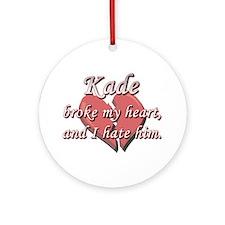 Kade broke my heart and I hate him Ornament (Round