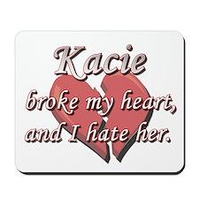 Kacie broke my heart and I hate her Mousepad