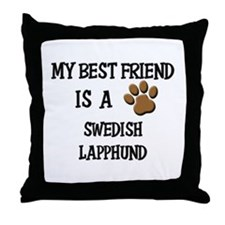 My best friend is a SWEDISH LAPPHUND Throw Pillow