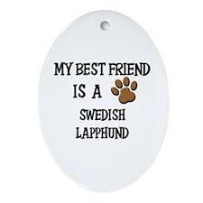 My best friend is a SWEDISH LAPPHUND Ornament (Ova