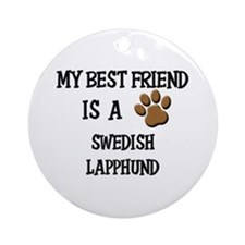 My best friend is a SWEDISH LAPPHUND Ornament (Rou