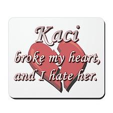 Kaci broke my heart and I hate her Mousepad