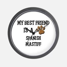 My best friend is a SPANISH MASTIFF Wall Clock