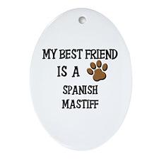 My best friend is a SPANISH MASTIFF Ornament (Oval