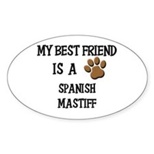 My best friend is a SPANISH MASTIFF Oval Decal