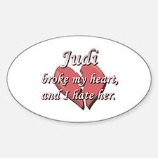 Judi broke my heart and I hate her Oval Decal