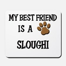 My best friend is a SLOUGHI Mousepad
