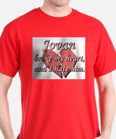 Jovan broke my heart and I hate him T-Shirt