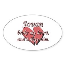 Jovan broke my heart and I hate him Oval Decal