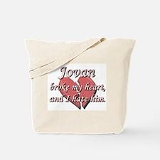 Jovan broke my heart and I hate him Tote Bag