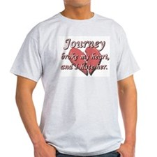 Journey broke my heart and I hate her T-Shirt