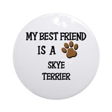 My best friend is a SKYE TERRIER Ornament (Round)
