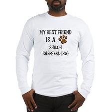 My best friend is a SHILOH SHEPHERD DOG Long Sleev