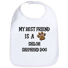 My best friend is a SHILOH SHEPHERD DOG Bib