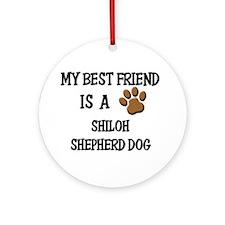 My best friend is a SHILOH SHEPHERD DOG Ornament (