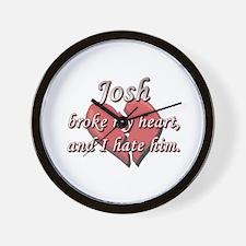 Josh broke my heart and I hate him Wall Clock