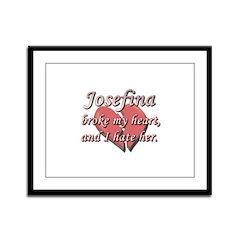 Josefina broke my heart and I hate her Framed Pane