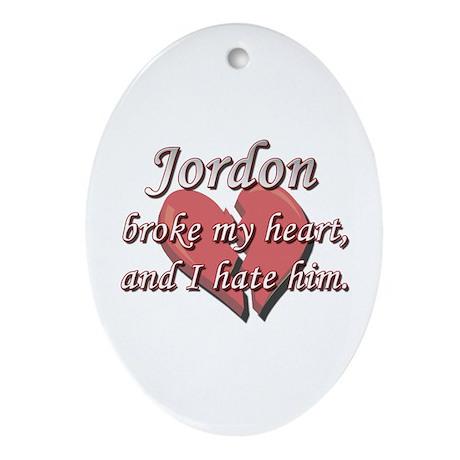 Jordon broke my heart and I hate him Ornament (Ova