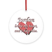 Jordon broke my heart and I hate him Ornament (Rou