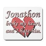 Jonathon broke my heart and I hate him Mousepad