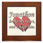 Jonathon broke my heart and I hate him Framed Tile