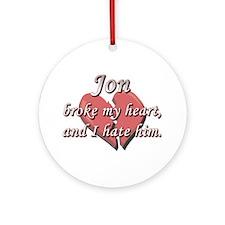 Jon broke my heart and I hate him Ornament (Round)
