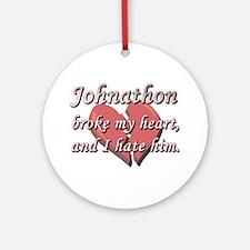 Johnathon broke my heart and I hate him Ornament (