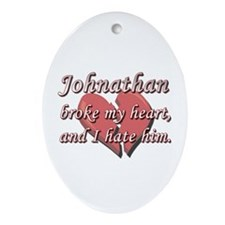 Johnathan broke my heart and I hate him Ornament (