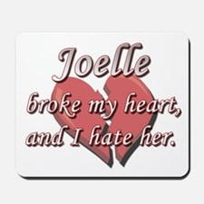 Joelle broke my heart and I hate her Mousepad