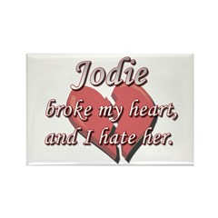Jodie broke my heart and I hate her Rectangle Magn