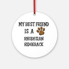 My best friend is a RHODESIAN RIDGEBACK Ornament (