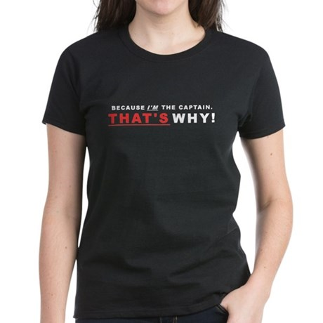 Because I'm The Captain Women's Dark T-Shirt