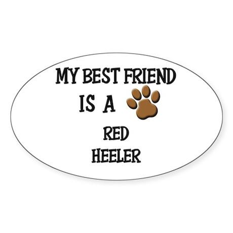 My best friend is a RED HEELER Oval Sticker