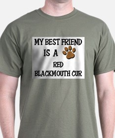 My best friend is a RED BLACKMOUTH CUR T-Shirt