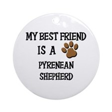 My best friend is a PYRENEAN SHEPHERD Ornament (Ro