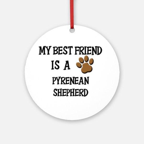 My best friend is a PYRENEAN SHEPHERD Ornament (Ro