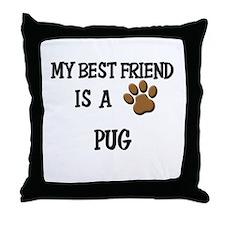 My best friend is a PUG Throw Pillow
