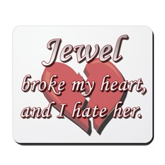 Jewel broke my heart and I hate her Mousepad