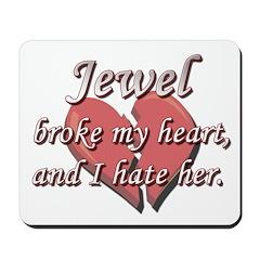 Jewel broke my heart and I hate her Mousepad