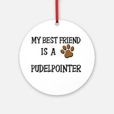 My best friend is a PUDELPOINTER Ornament (Round)