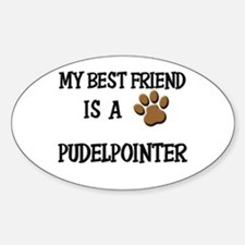 My best friend is a PUDELPOINTER Oval Decal