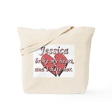 Jessica broke my heart and I hate her Tote Bag